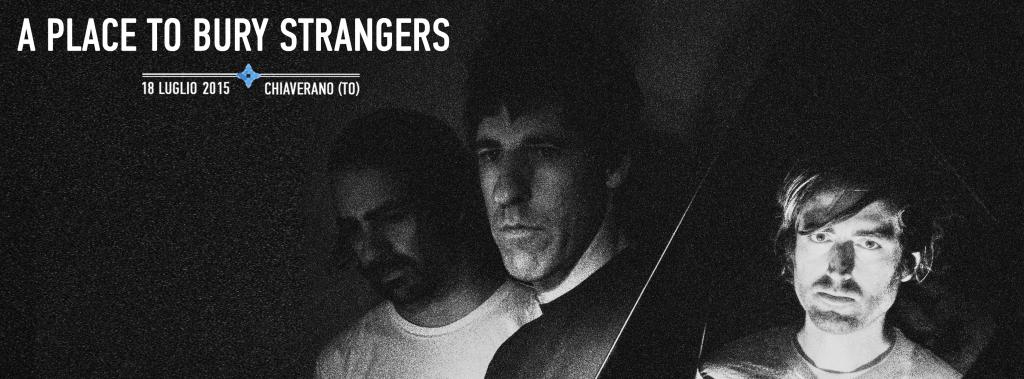 A PLACE TO BURY STRANGERS - A Night Like This Festival 18 luglio 2015, Chiaverano