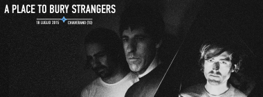 A PLACE TO BURY STRANGERS - A Night Like This Festival 18 luglio 2015, Chiaverano